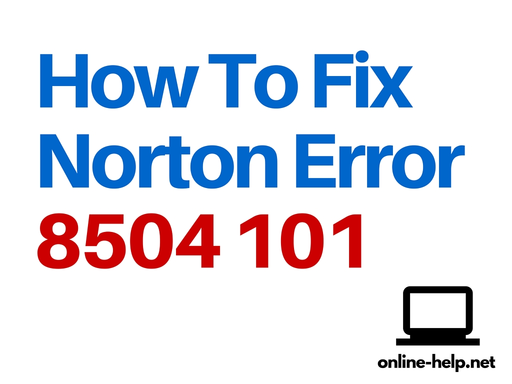 Troubleshoot Norton Error 8504 and 101