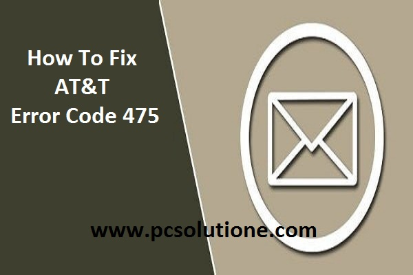 how to fix Troubleshoot At&T Error Code 475