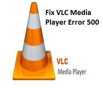 VLC Media Player Error 500